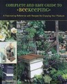 The Complete and Easy Guide to Beekeeping: A Fascinating Reference with Recipes for Enjoying Your Produce. Kim Flottum