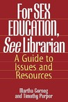 For Sex Education, See Librarian: A Guide to Issues and Resources