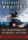 What Hath God Wrought: The Transformation of America, 1815-1850