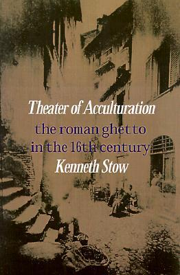 Theatre of Acculturation by Kenneth R. Stow