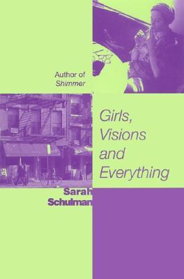 Girls, Visions and Everything by Sarah Schulman