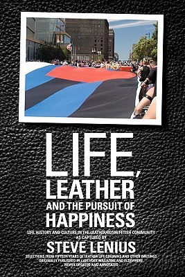 Free download Life, Leather and the Pursuit of Happiness: Life, History and Culture in the Leather/Bdsm/Fetish Community iBook