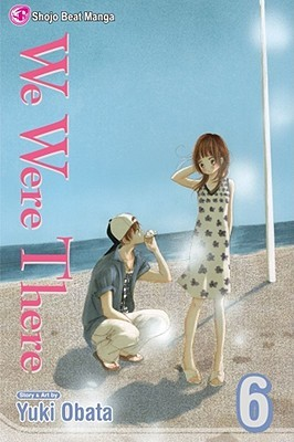 We Were There, Vol. 6 by Yuuki Obata