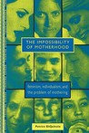 The Impossibility of Motherhood: Feminism, Individualism and the Problem of Mothering