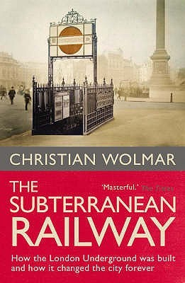 The Subterranean Railway by Christian Wolmar