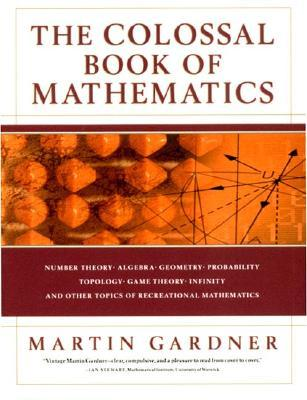 Download free The Colossal Book of Mathematics PDF by Martin Gardner