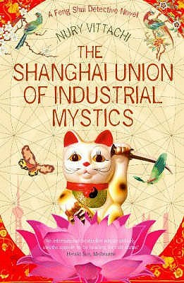 The Shanghai Union of Industrial Mystics. Nury Vittachi by Nury Vittachi
