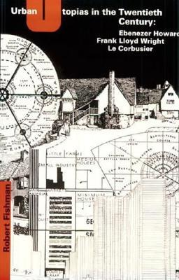 Urban Utopias in the Twentieth Century by Robert Fishman