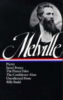 Pierre/Israel Potter/The Piazza Tales/The Confidence-Man/Tale... by Herman Melville