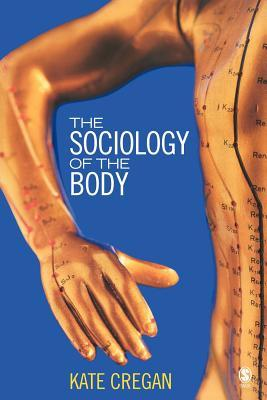 The Sociology of the Body by Kate Cregan