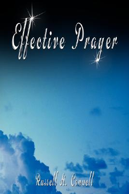Effective Prayer by Russell H. Conwell (the Author of Acres of Diamonds)