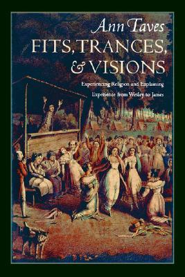 Fits, Trances, and Visions by Ann Taves