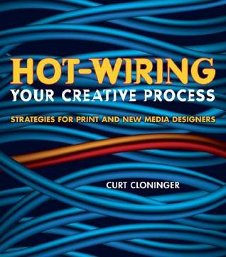 Hot-Wiring Your Creative Process by Curt Cloninger