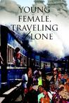 Young Female, Traveling Alone by Anne-Marie M. Pop