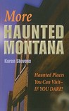 More Haunted Montana: A Ghost Hunter's Guide to Haunted Places You Can Visit