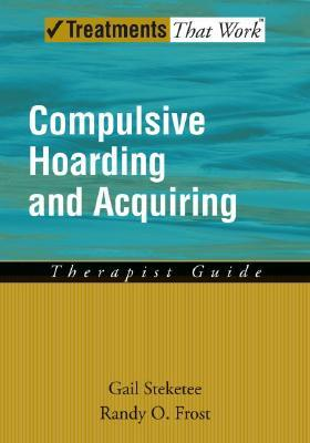 Compulsive Hoarding and Acquiring: Therapist's Guide