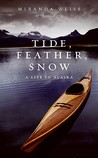 Tide, Feather, Snow by Miranda Weiss