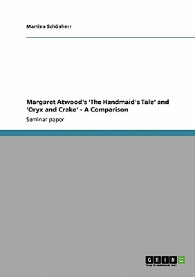 Margaret Atwood's 'The Handmaid's Tale' and 'Oryx and Crake' ... by Martina Schönherr