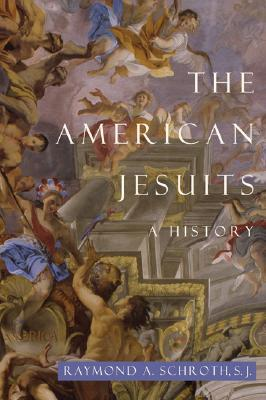 The American Jesuits by Raymond Schroth