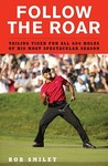 Follow the Roar: Tailing Tiger for All 604 Holes of His Most Spectacular Season