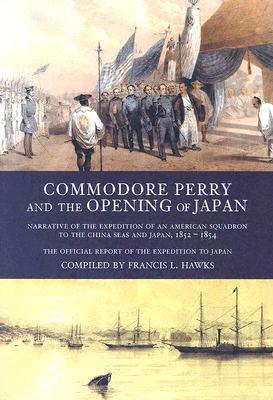 Commodore Perry and the Opening of Japan: Narrative of the Expedition of an American Squadron to the China Seas and Japan, 1852-1854