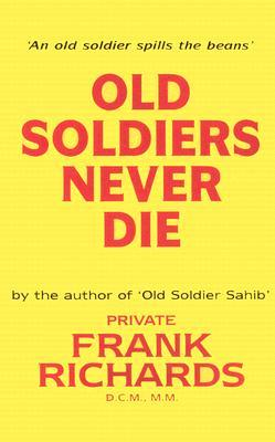 Old Soldiers Never Die. by Frank Richards