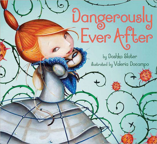 Dangerously Ever After by Dashka Slater