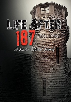 Life After 187 by Wade J. Halverson