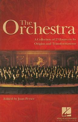 The Orchestra: A Collection of 23 Essays on Its Origins and Transformations