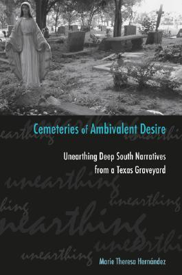 Cemeteries of Ambivalent Desire: Unearthing Deep South Narratives from a Texas Graveyard