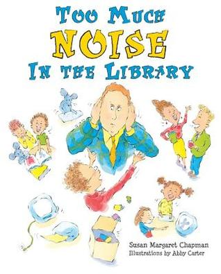 Too Much Noise in the Library by Susan Margaret Chapman