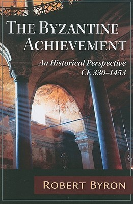 The Byzantine Achievement by Robert Byron