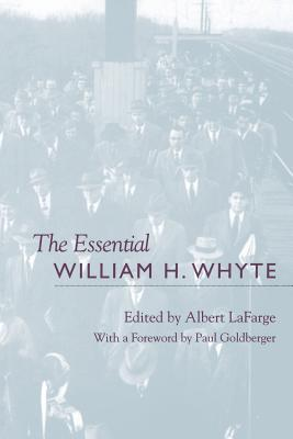 Get The Essential William H. Whyte by William H. Whyte, Albert LaFarge, Paul Goldberger PDF