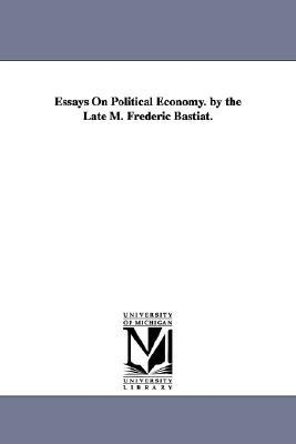 Essays on political economy by Frédéric Bastiat