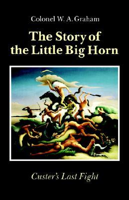 The Story of the Little Big Horn: Custer's Last Fight