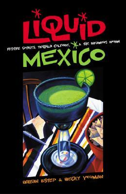 Liquid Mexico: Festive Spirits, Tequila Culture, and the Infamous Worm