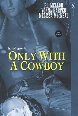 Only With A Cowboy by P.J. Mellor