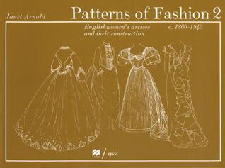 Patterns of Fashion 2: Englishwomen's Dresses & Their Construction C. 1860-1940