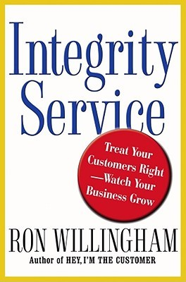 Integrity Service: Treat Your Customers Right-Watch Your Business Grow
