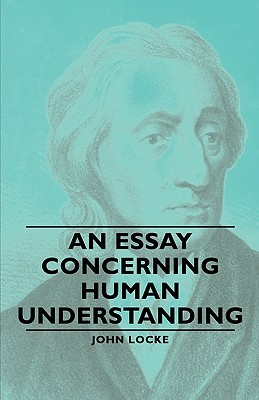 essay concerning understanding John locke's 1690 an essay concerning human understanding an essay has been defined in a variety of ways.