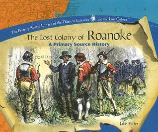 The lost colony of roanoke primary source library of the thirteen