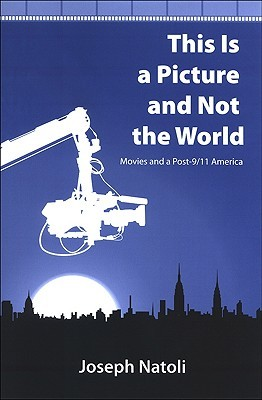 This Is a Picture and Not the World by Joseph P. Natoli
