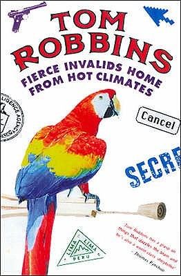 Fierce Invalids Home from Hot Climates. Tom Robbins by Tom Robbins