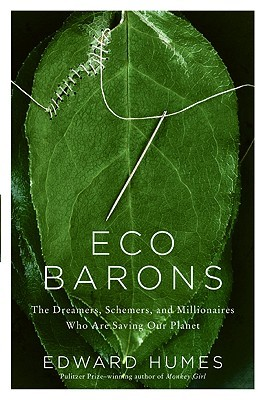 Eco Barons: The Dreamers, Schemers, and Millionaires Who Are Saving Our Planet