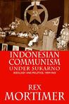 Indonesian Communism Under Sukarno: Ideology and Politics, 1959-1965