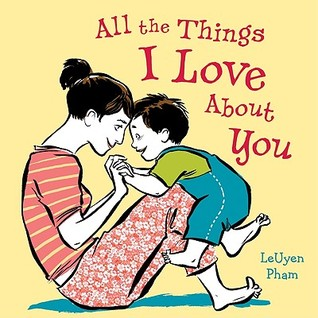 All the Things I Love About You by LeUyen Pham