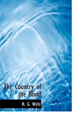 The Country of the Blind by H.G. Wells
