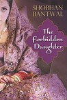 The Forbidden Daughter by Shobhan Bantwal