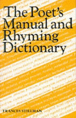 The Poet's Manual And Rhyming Dictionary by Frances Stillman
