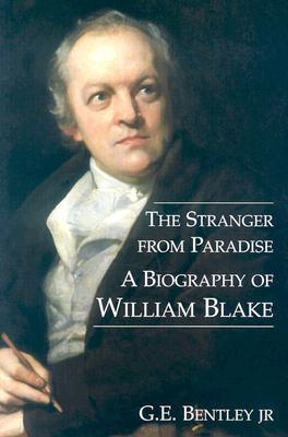 The Stranger from Paradise: A Biography of William Blake